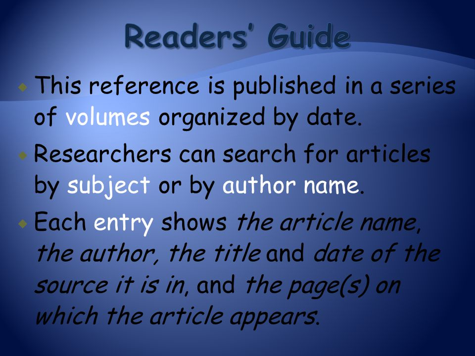 Readers' Guide This reference is published in a series of volumes organized by date.