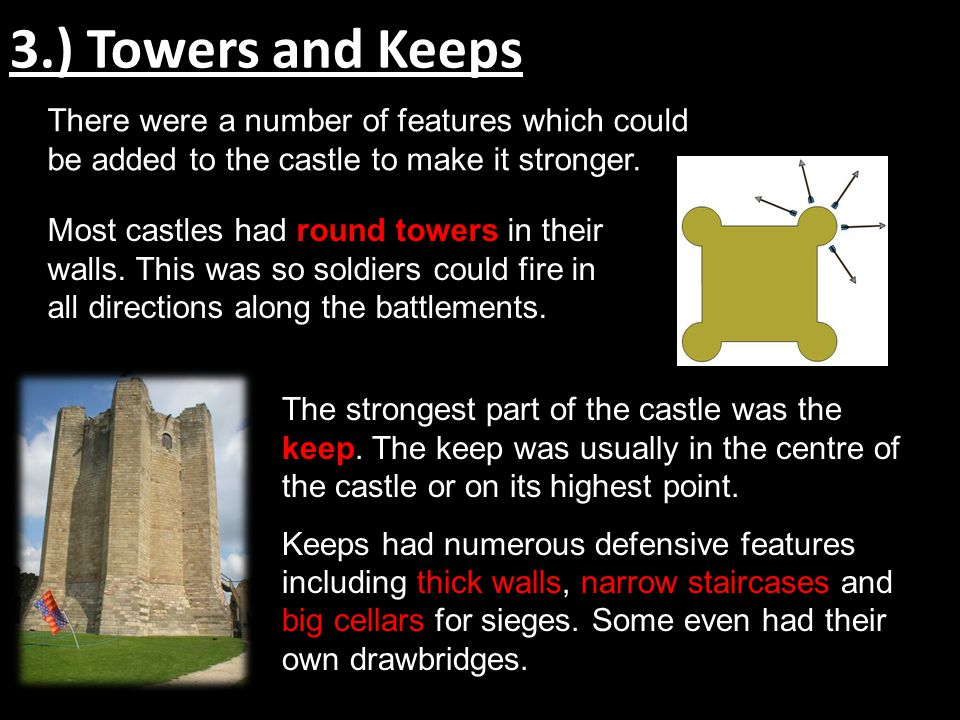 3.) Towers and Keeps There were a number of features which could be added to the castle to make it stronger.