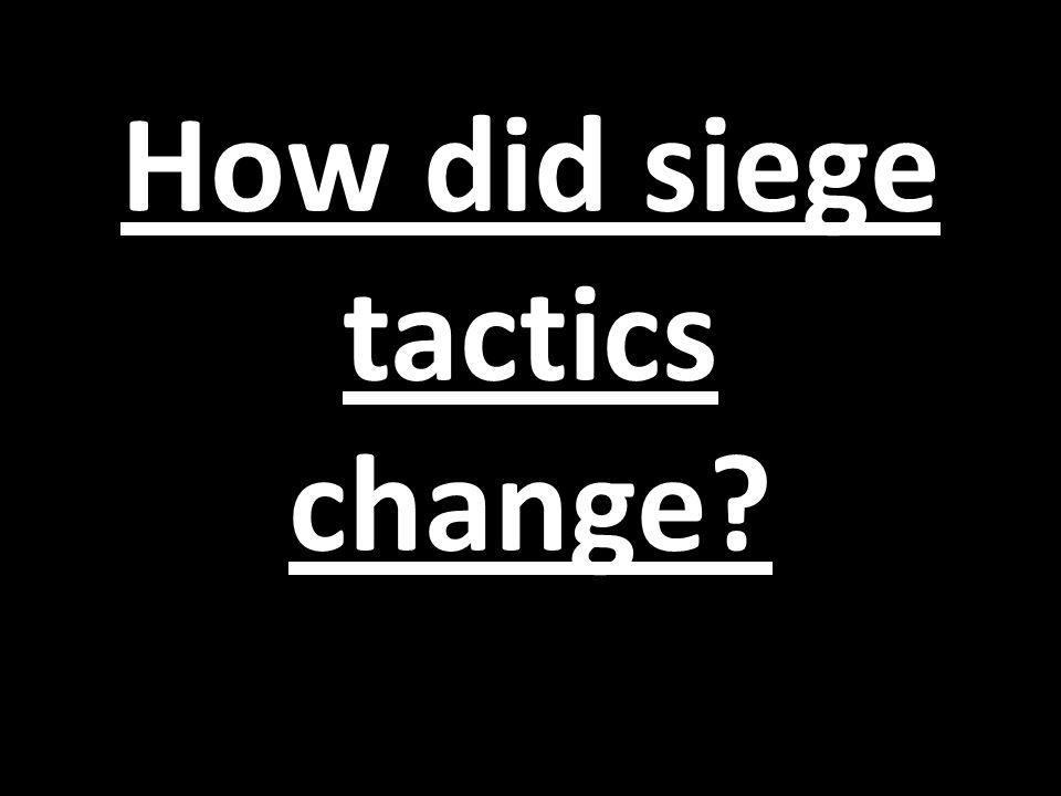 How did siege tactics change
