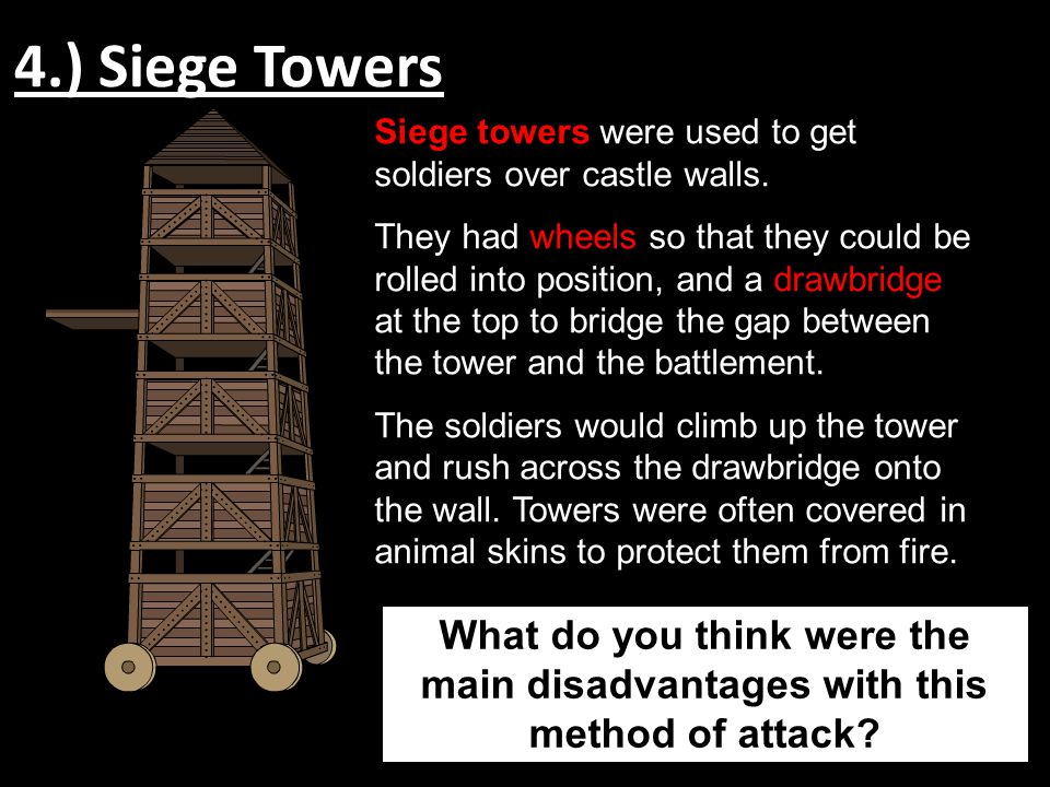 4.) Siege Towers Siege towers were used to get soldiers over castle walls.