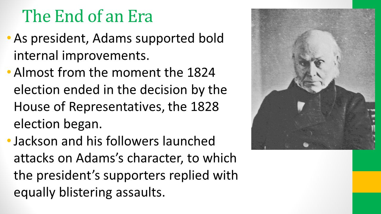 The End of an Era As president, Adams supported bold internal improvements.