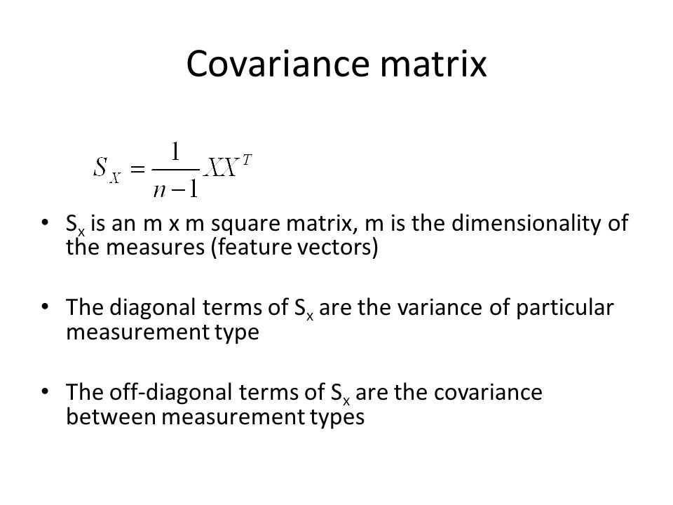 Covariance matrix Sx is an m x m square matrix, m is the dimensionality of the measures (feature vectors)