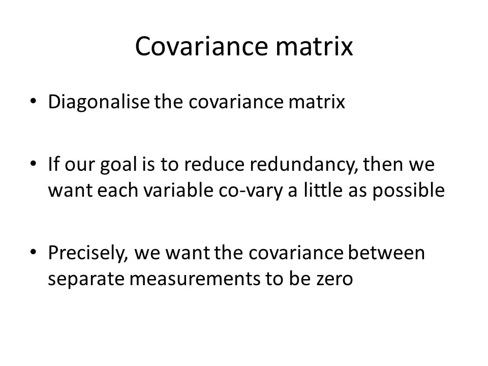 Covariance matrix Diagonalise the covariance matrix