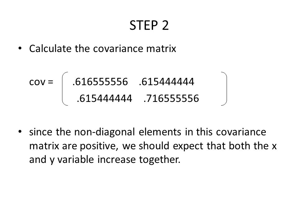 STEP 2 Calculate the covariance matrix cov = .616555556 .615444444