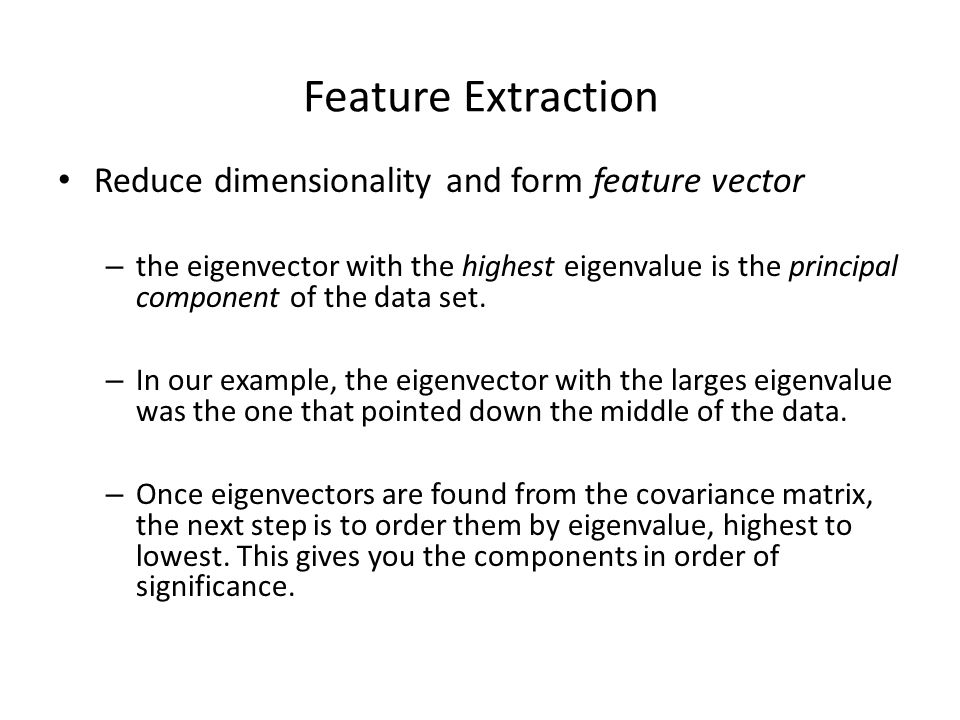 Feature Extraction Reduce dimensionality and form feature vector