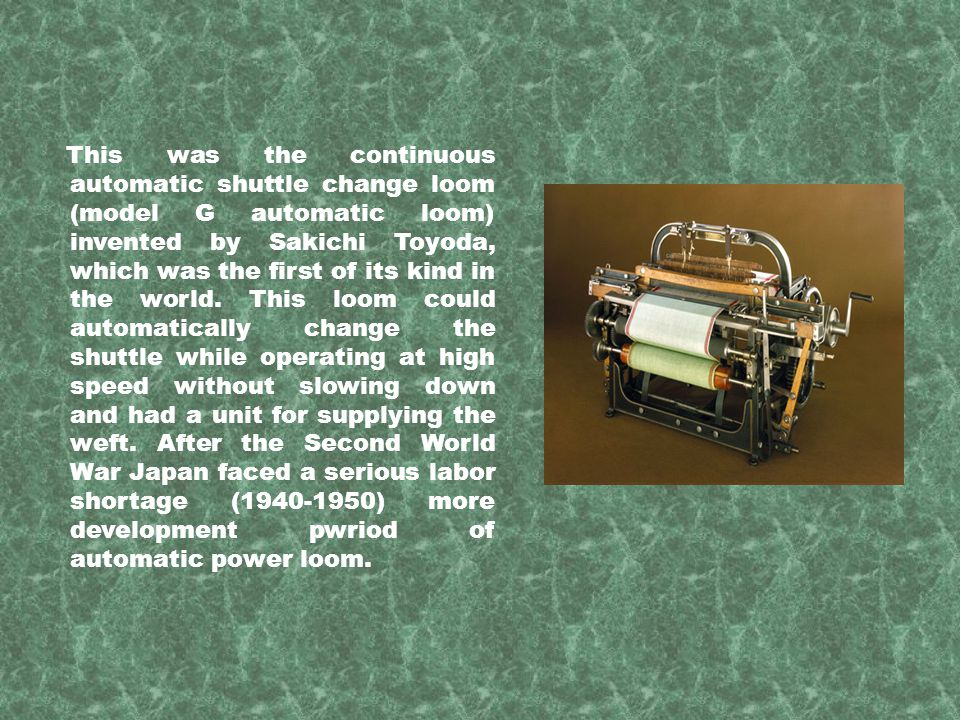 This was the continuous automatic shuttle change loom (model G automatic loom) invented by Sakichi Toyoda, which was the first of its kind in the world.
