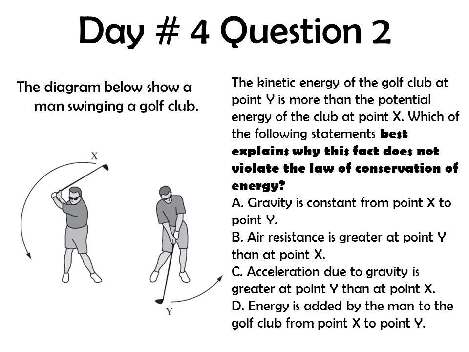 Day # 4 Question 2 The diagram below show a man swinging a golf club.