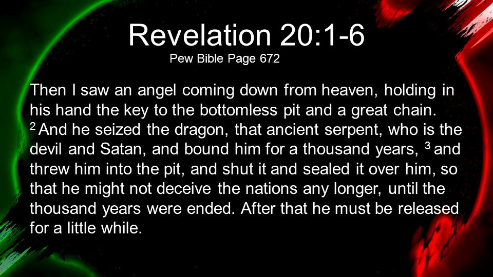 Revelation 20:1-6 Pew Bible Page 672.