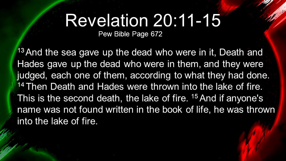 Revelation 20:11-15 Pew Bible Page 672.