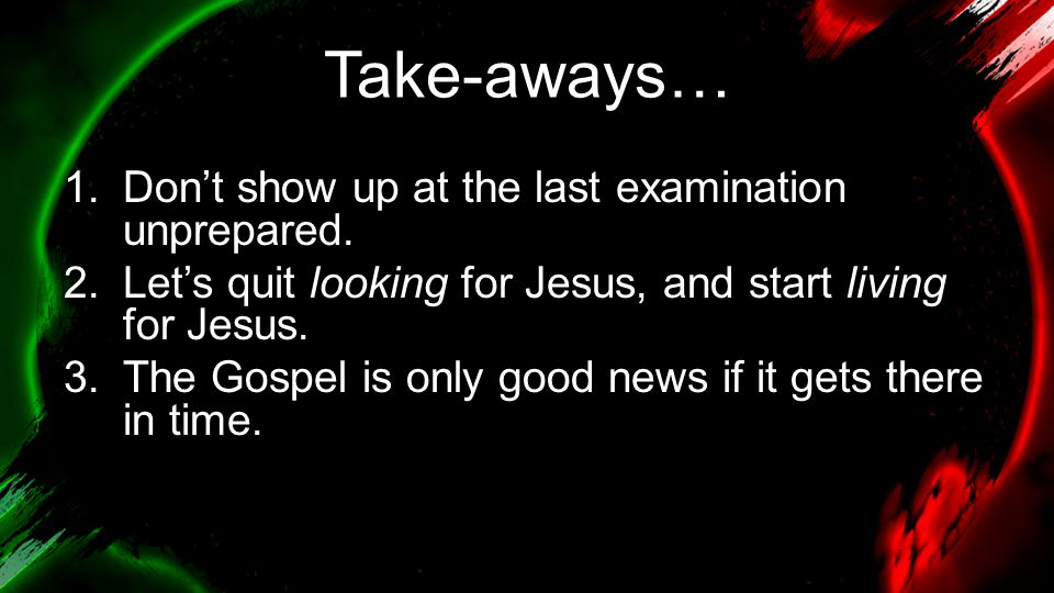 Take-aways… Don't show up at the last examination unprepared.