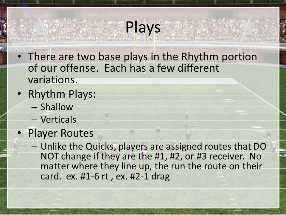 Plays There are two base plays in the Rhythm portion of our offense. Each has a few different variations.