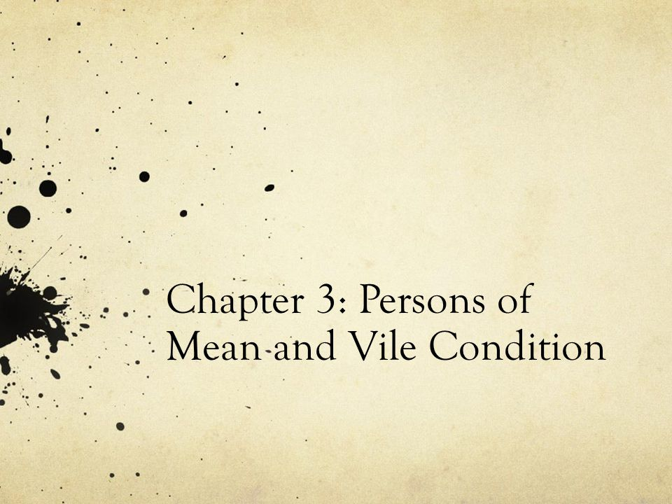 Chapter 3: Persons of Mean and Vile Condition
