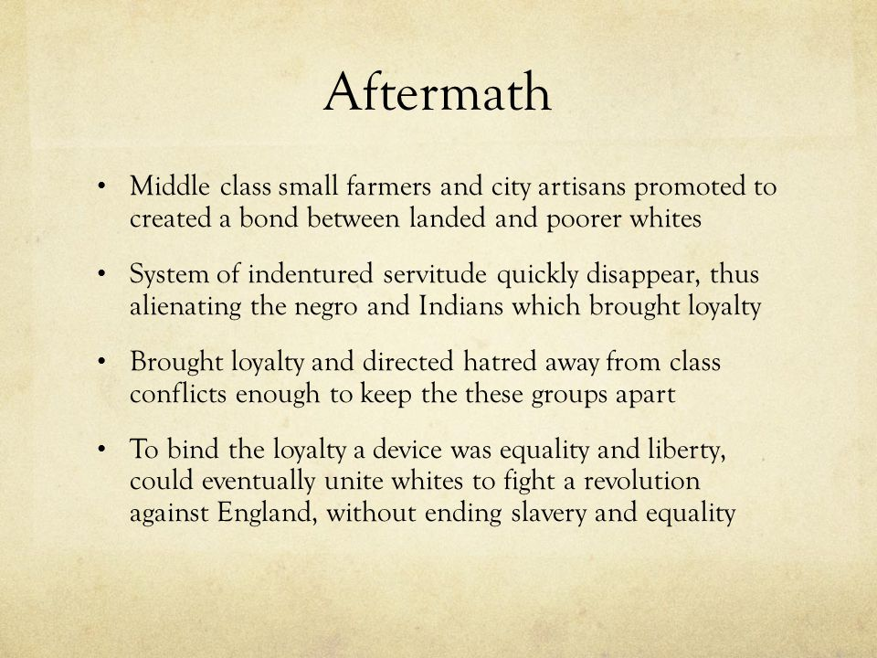 Aftermath Middle class small farmers and city artisans promoted to created a bond between landed and poorer whites.