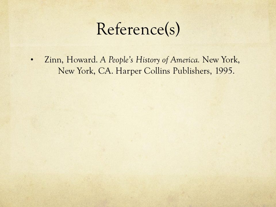 Reference(s) Zinn, Howard. A People's History of America.