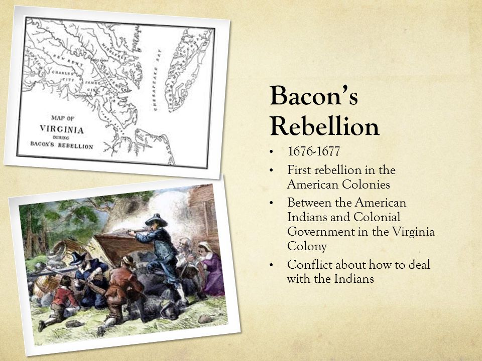 Bacon's Rebellion 1676-1677 First rebellion in the American Colonies