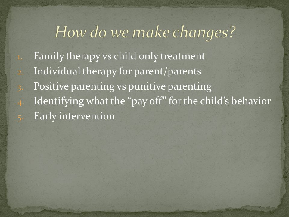 How do we make changes Family therapy vs child only treatment