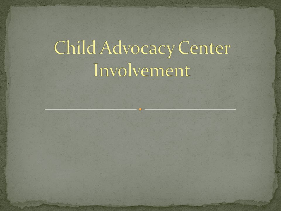 Child Advocacy Center Involvement