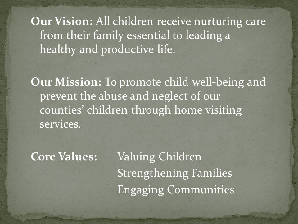 Our Vision: All children receive nurturing care from their family essential to leading a healthy and productive life.