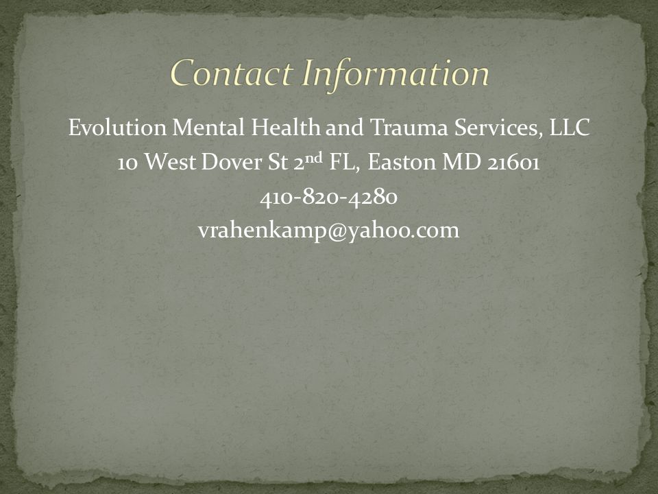 Contact Information Evolution Mental Health and Trauma Services, LLC 10 West Dover St 2nd FL, Easton MD 21601 410-820-4280 vrahenkamp@yahoo.com