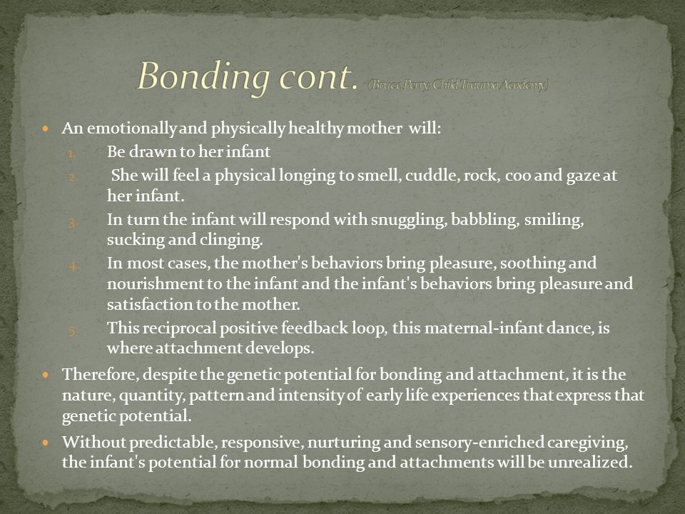 Bonding cont. (Bruce Perry, Child Trauma Academy)