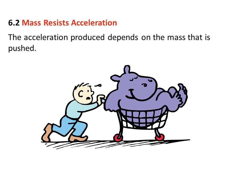 6.2 Mass Resists Acceleration