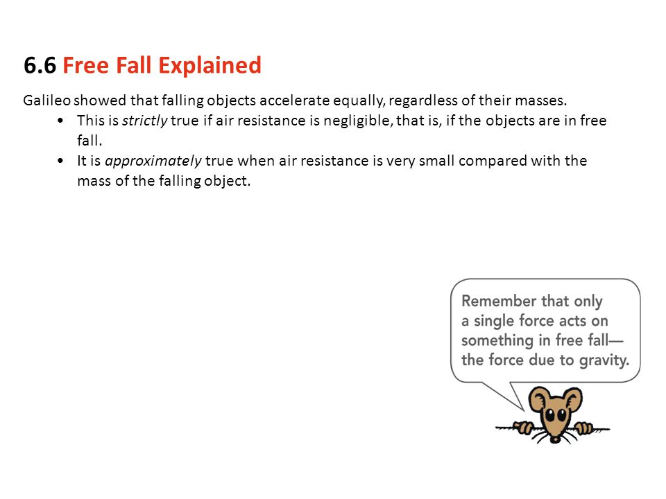 6.6 Free Fall Explained Galileo showed that falling objects accelerate equally, regardless of their masses.