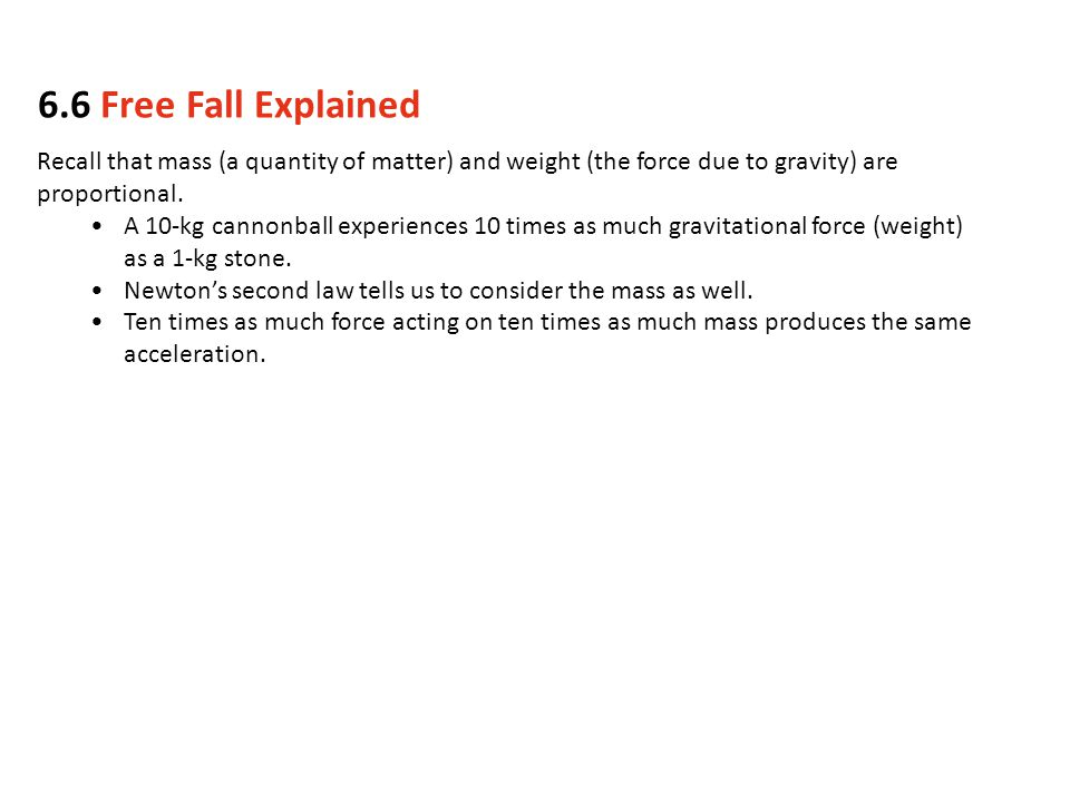 6.6 Free Fall Explained Recall that mass (a quantity of matter) and weight (the force due to gravity) are proportional.