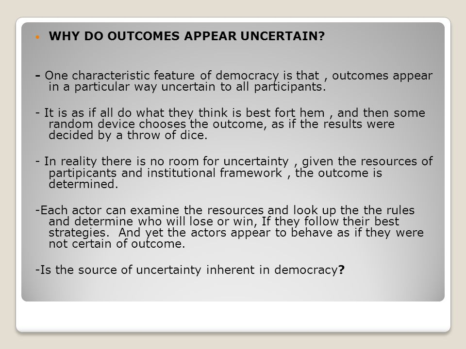 WHY DO OUTCOMES APPEAR UNCERTAIN