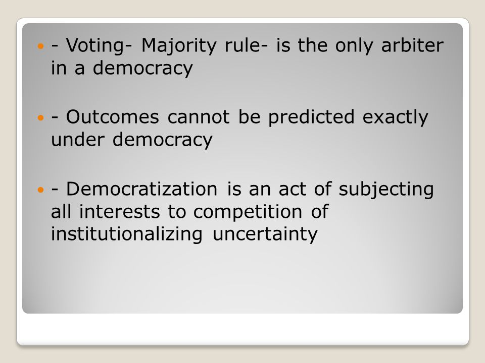 - Voting- Majority rule- is the only arbiter in a democracy