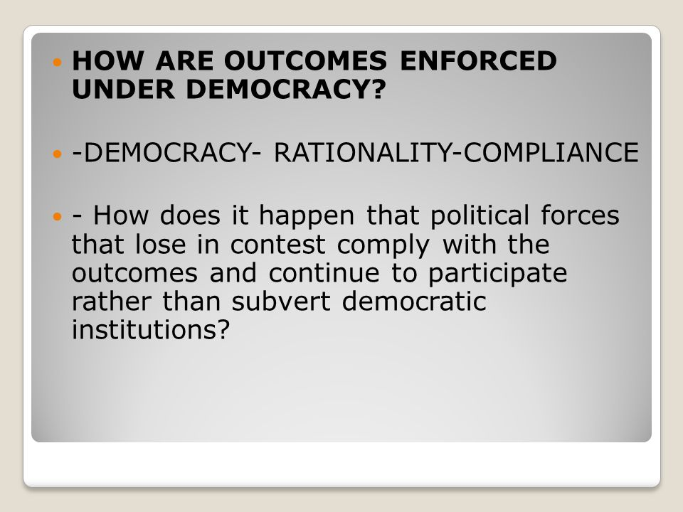 HOW ARE OUTCOMES ENFORCED UNDER DEMOCRACY