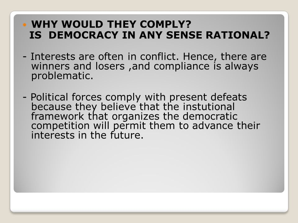 WHY WOULD THEY COMPLY IS DEMOCRACY IN ANY SENSE RATIONAL