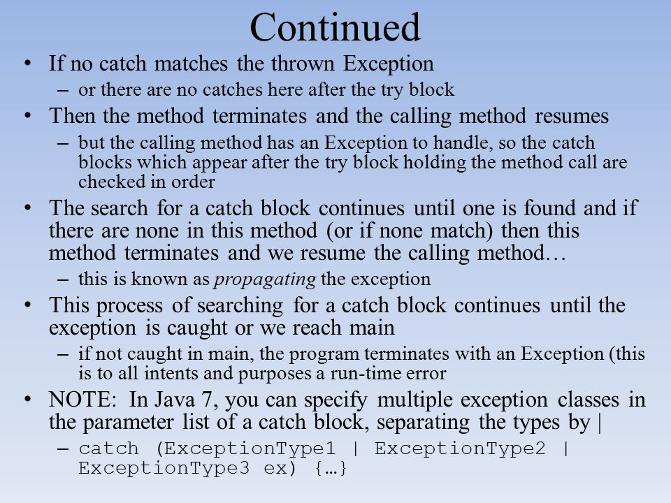 Continued If no catch matches the thrown Exception