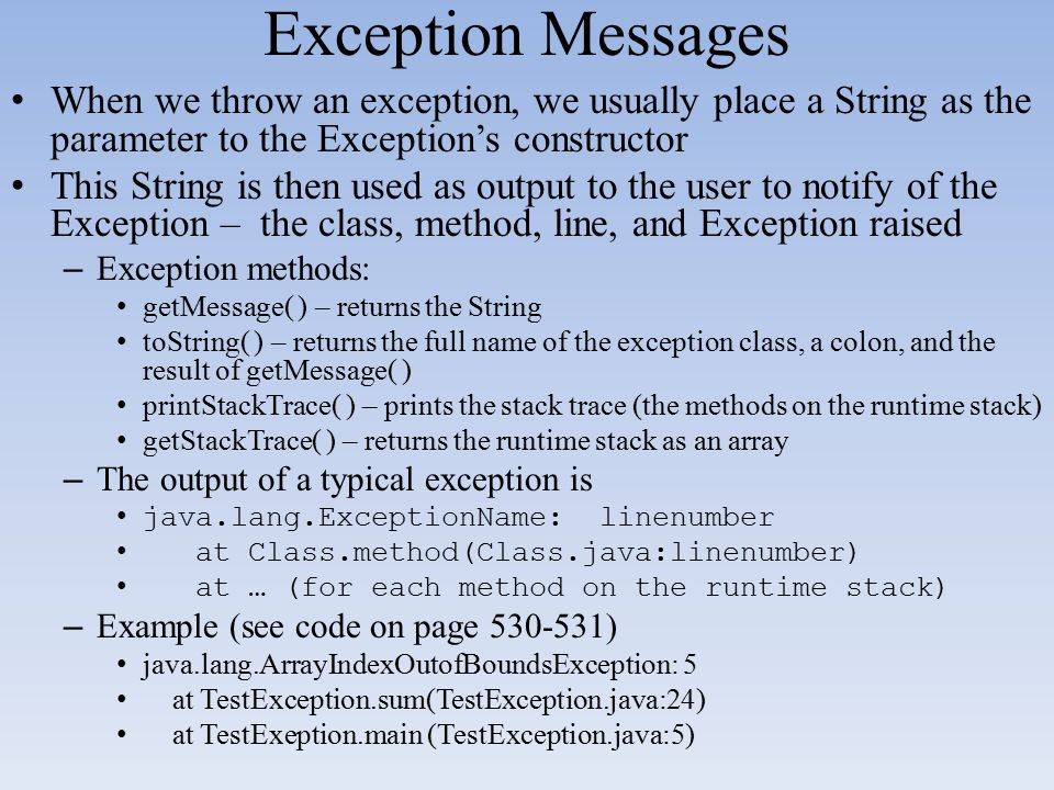 Exception Messages When we throw an exception, we usually place a String as the parameter to the Exception's constructor.