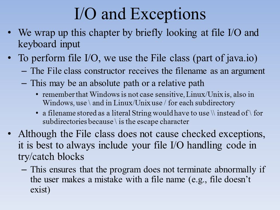 I/O and Exceptions We wrap up this chapter by briefly looking at file I/O and keyboard input.