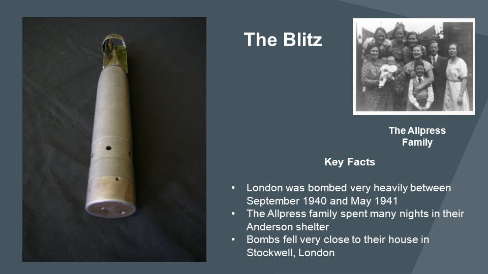 The Blitz The Allpress. Family. Key Facts. London was bombed very heavily between September 1940 and May 1941.