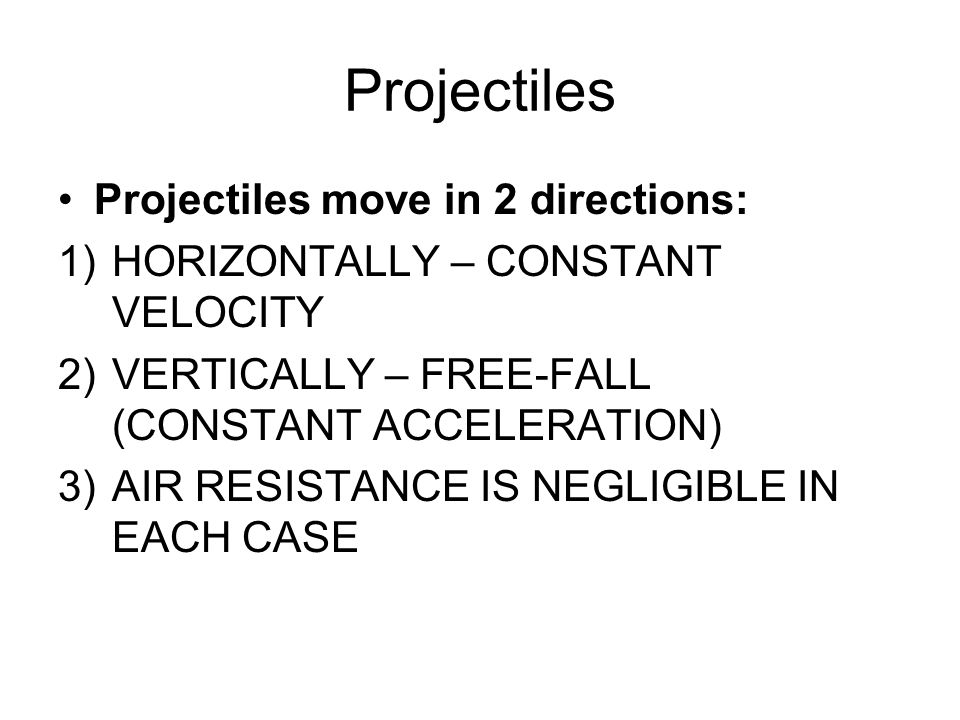 Projectiles Projectiles move in 2 directions: