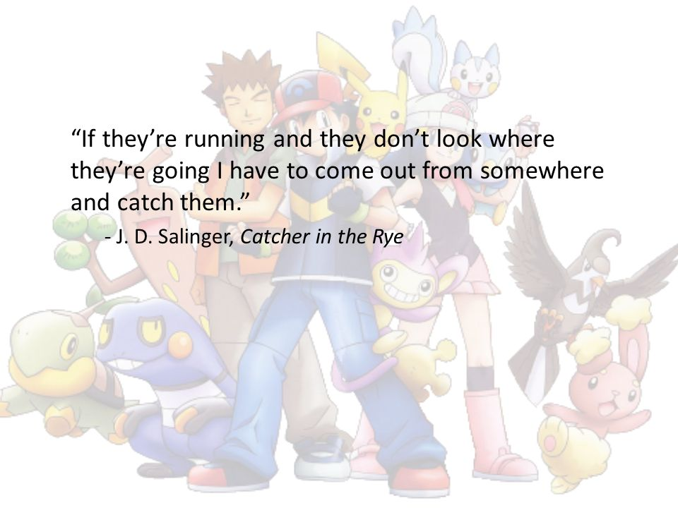 If they're running and they don't look where they're going I have to come out from somewhere and catch them.