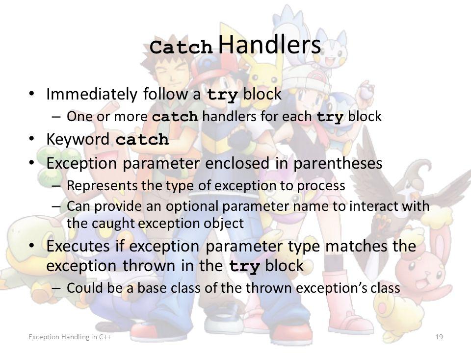 Catch Handlers Immediately follow a try block Keyword catch