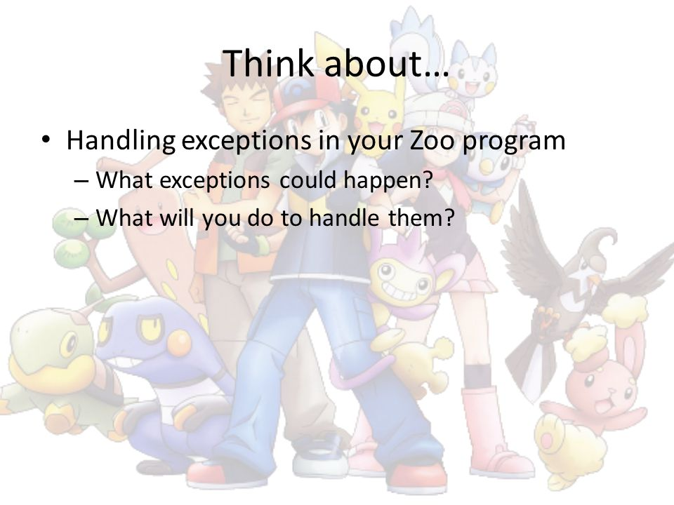 Think about… Handling exceptions in your Zoo program