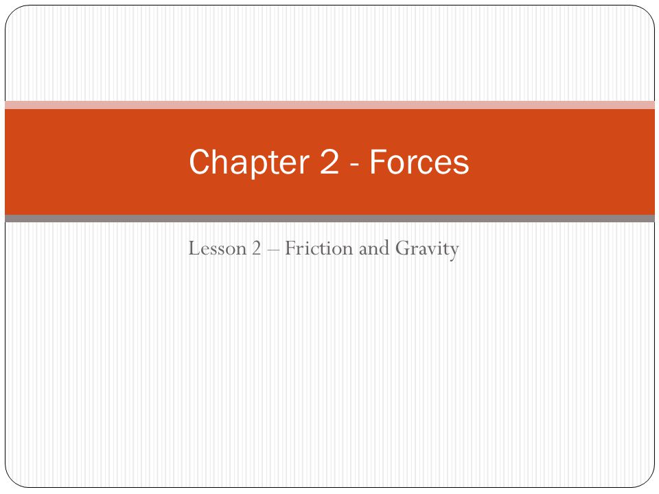 Lesson 2 – Friction and Gravity