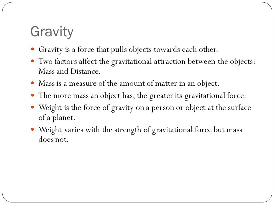 Gravity Gravity is a force that pulls objects towards each other.