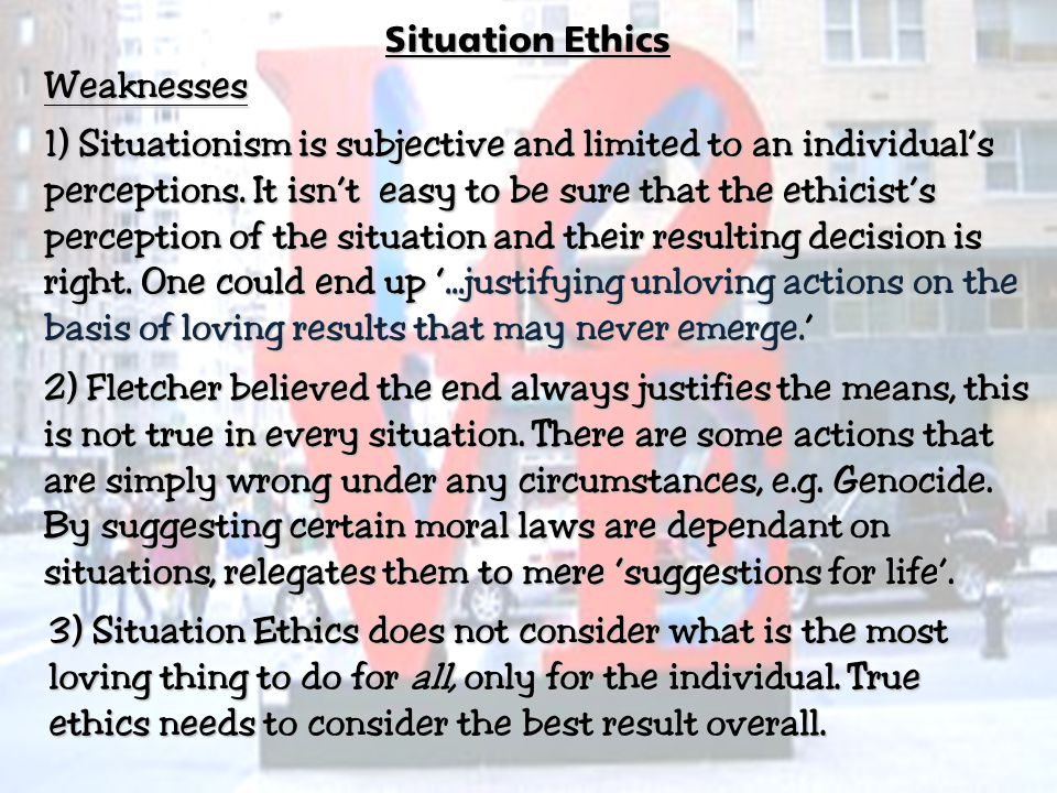 Situation Ethics Weaknesses.