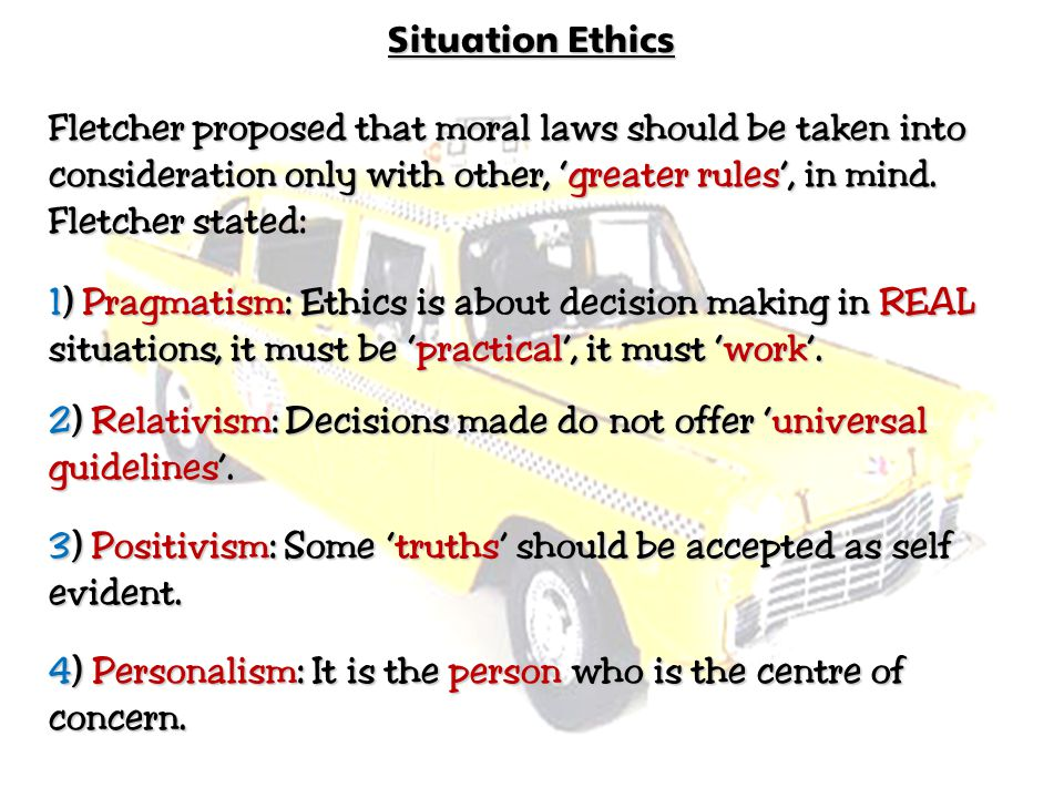 2) Relativism: Decisions made do not offer 'universal guidelines'.