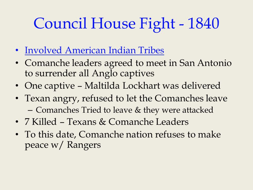 Council House Fight - 1840 Involved American Indian Tribes. Comanche leaders agreed to meet in San Antonio to surrender all Anglo captives.