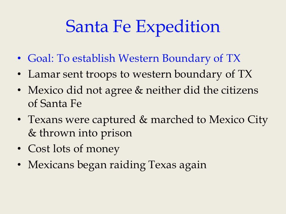 Santa Fe Expedition Goal: To establish Western Boundary of TX