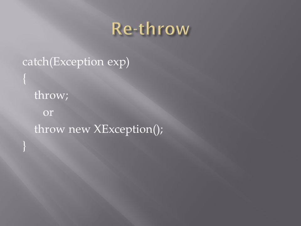 Re-throw catch(Exception exp) { throw; or throw new XException(); }