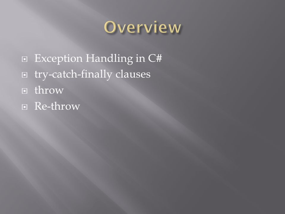 Overview Exception Handling in C# try-catch-finally clauses throw