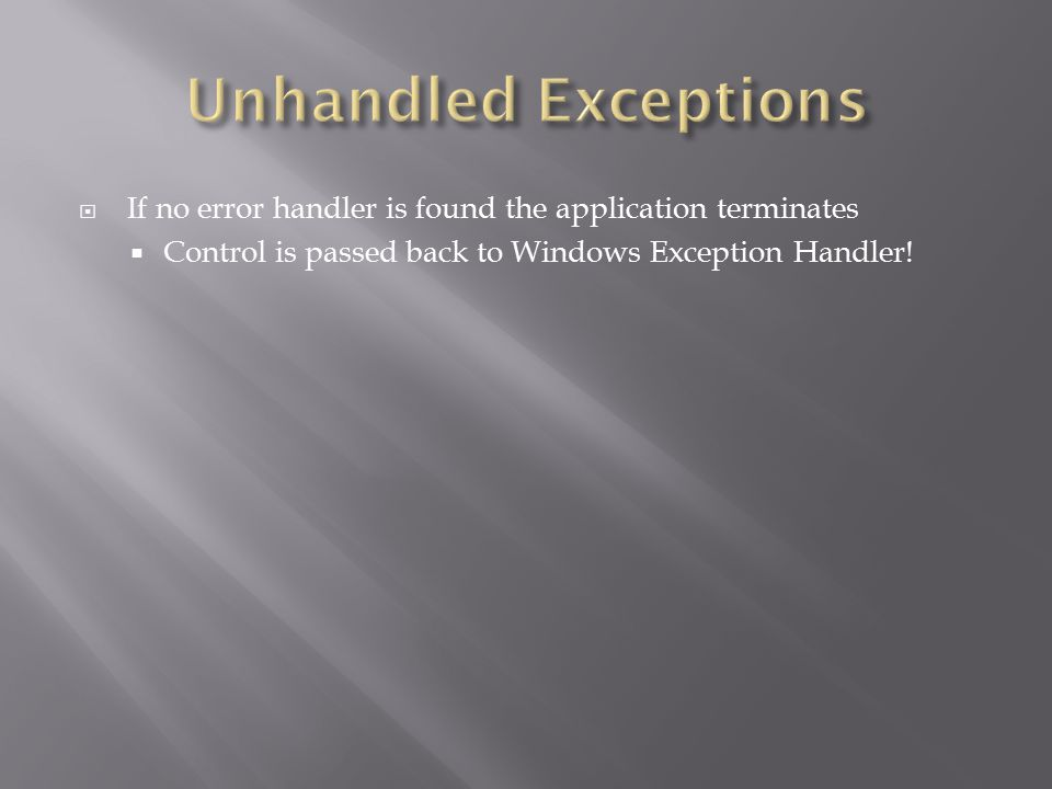 Unhandled Exceptions If no error handler is found the application terminates.