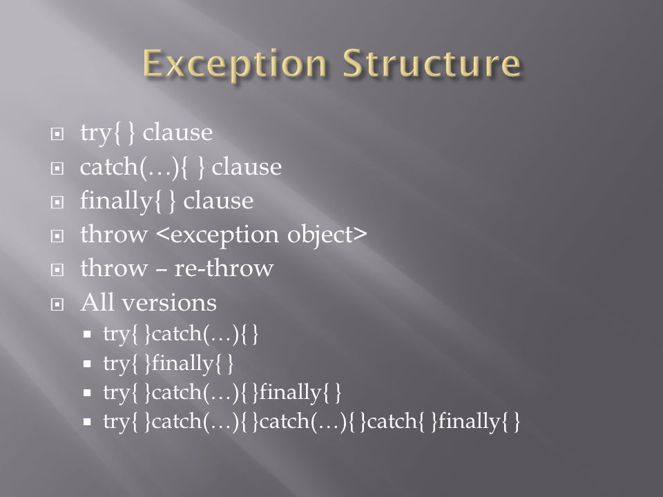 Exception Structure try{ } clause catch(…){ } clause finally{ } clause