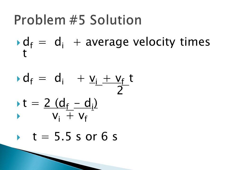 Problem #5 Solution df = di + average velocity times t